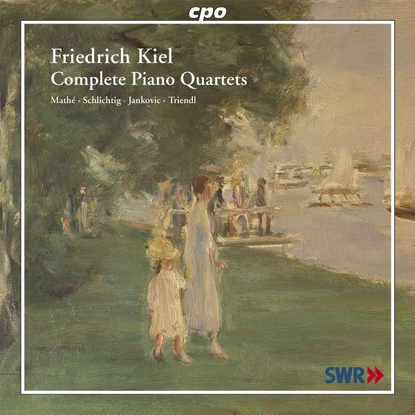 Friedrich Kiel – Complete Piano Quartets